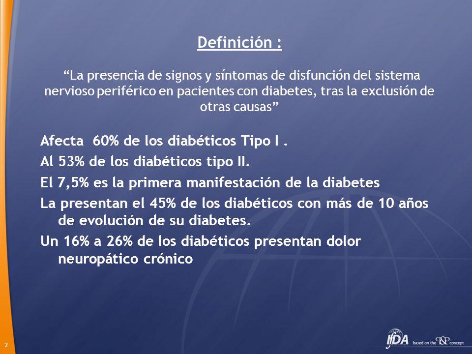 2 Definición : La presencia de signos y síntomas de disfunción del sistema nervioso periférico en pacientes con diabetes, tras la exclusión de otras c