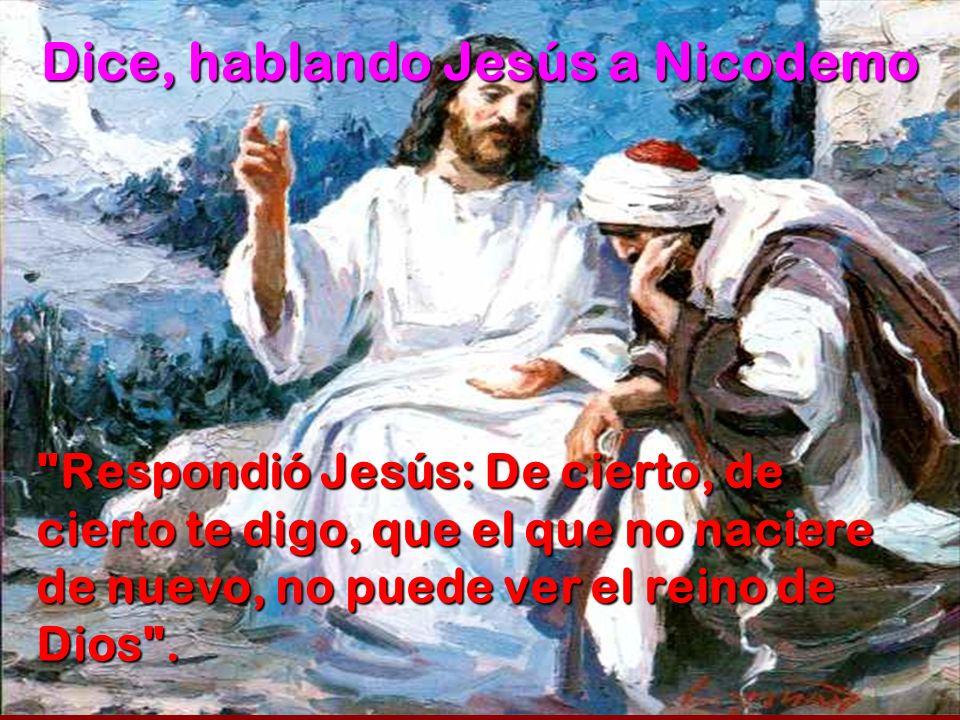 Dice, hablando Jesús a Nicodemo