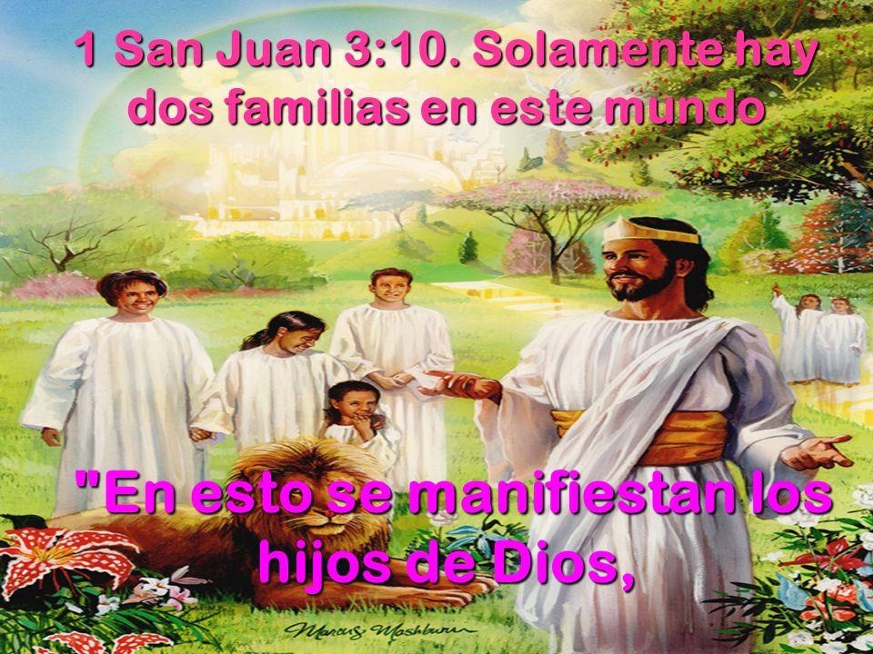 1 San Juan 3:10. Solamente hay dos familias en este mundo