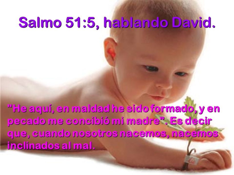 Salmo 51:5, hablando David.