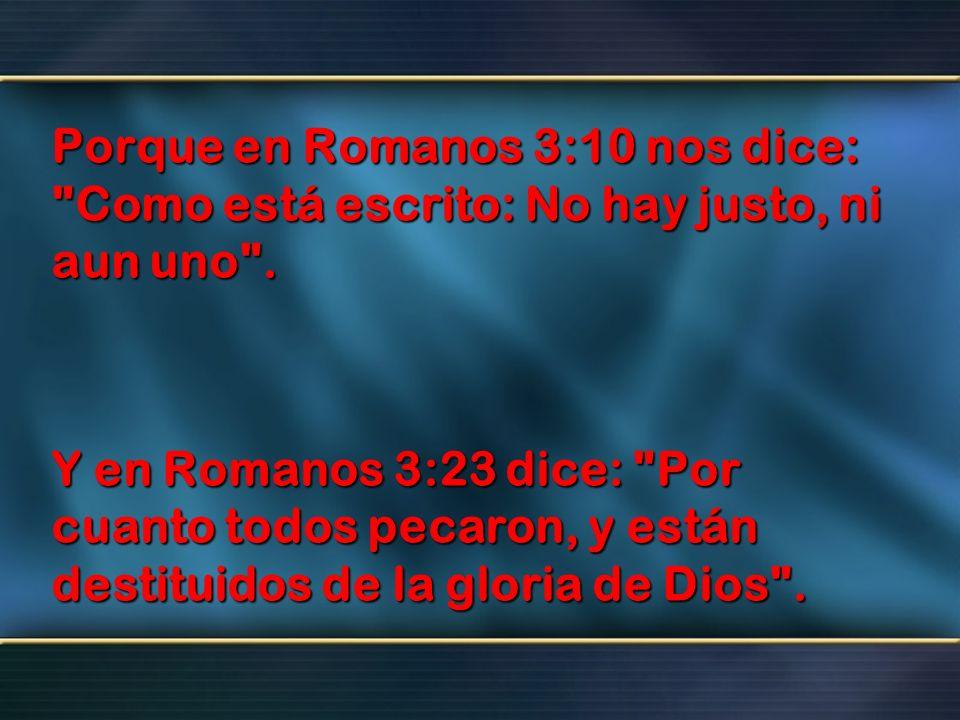 Porque en Romanos 3:10 nos dice: