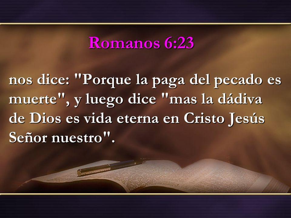 Romanos 6:23 nos dice:
