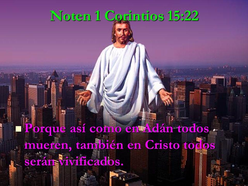 Noten 1 Corintios 15:22 Porque así como en Adán todos mueren, también en Cristo todos serán vivificados. Porque así como en Adán todos mueren, también
