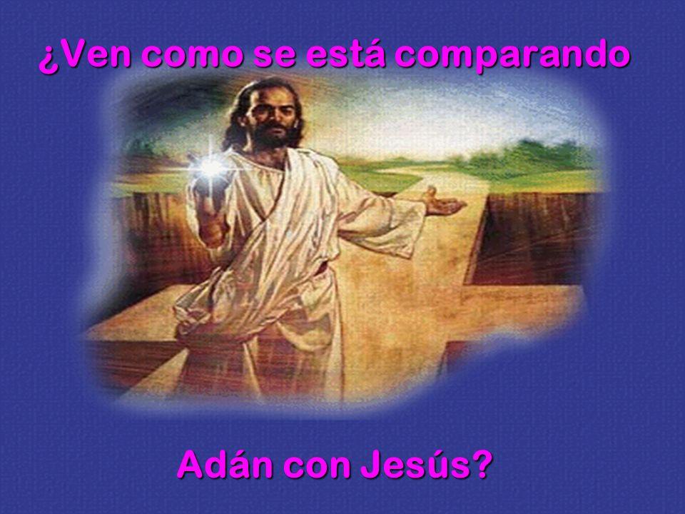 ¿Ven como se está comparando Adán con Jesús?