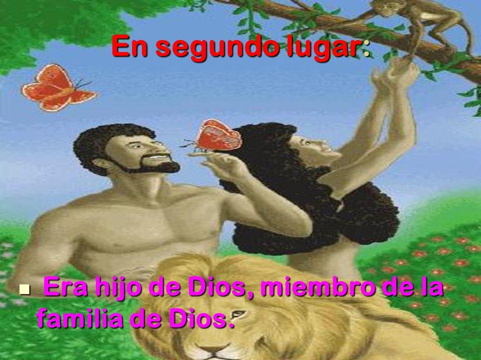 En segundo lugar: Era hijo de Dios, miembro de la familia de Dios. Era hijo de Dios, miembro de la familia de Dios.