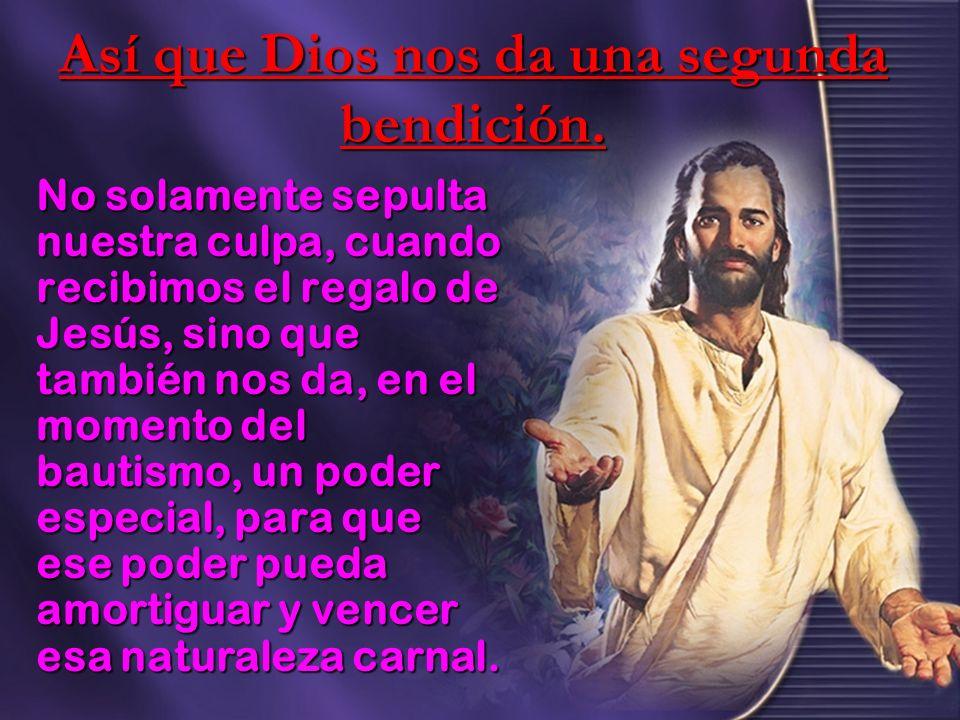 Así que Dios nos da una segunda bendición. No solamente sepulta nuestra culpa, cuando recibimos el regalo de Jesús, sino que también nos da, en el mom