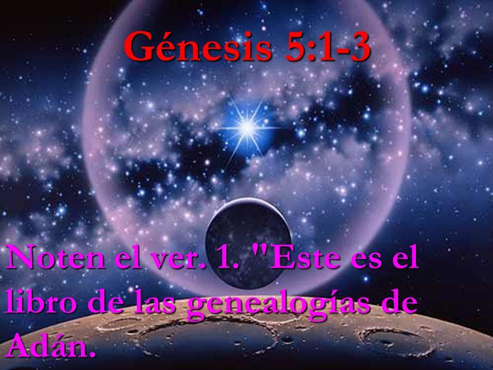 Génesis 5:1-3 Noten el ver. 1.