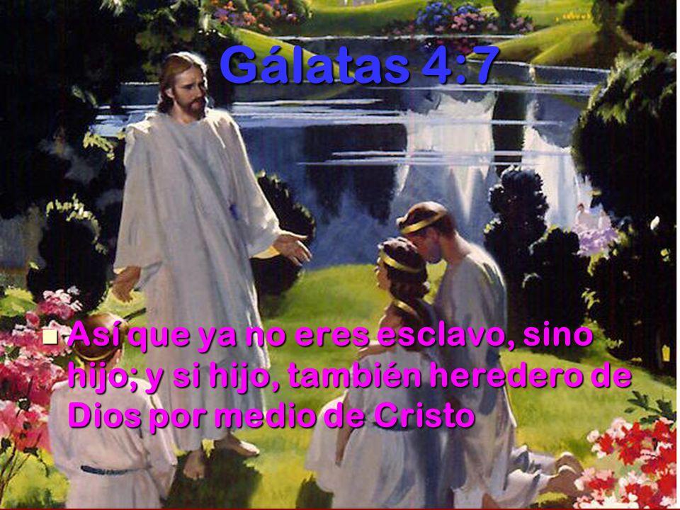 Gálatas 4:7 Gálatas 4:7 Así que ya no eres esclavo, sino hijo; y si hijo, también heredero de Dios por medio de Cristo Así que ya no eres esclavo, sin