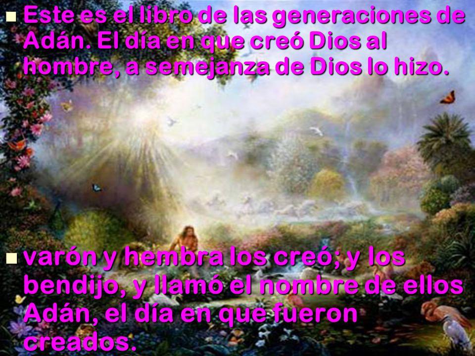 Este es el libro de las generaciones de Adán. El día en que creó Dios al hombre, a semejanza de Dios lo hizo. Este es el libro de las generaciones de