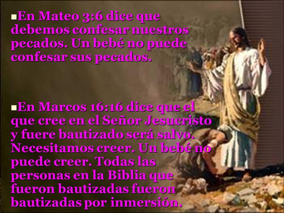 En Mateo 3:6 dice que debemos confesar nuestros pecados. Un bebé no puede confesar sus pecados. En Mateo 3:6 dice que debemos confesar nuestros pecado