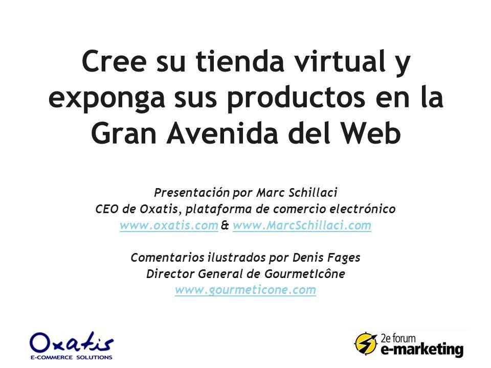 Cree su tienda virtual y exponga sus productos en la Gran Avenida del Web Presentación por Marc Schillaci CEO de Oxatis, plataforma de comercio electr