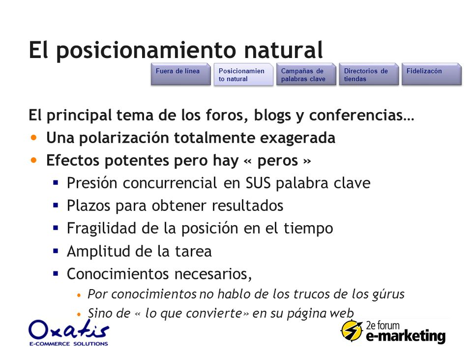 El posicionamiento natural El principal tema de los foros, blogs y conferencias… Una polarización totalmente exagerada Efectos potentes pero hay « per