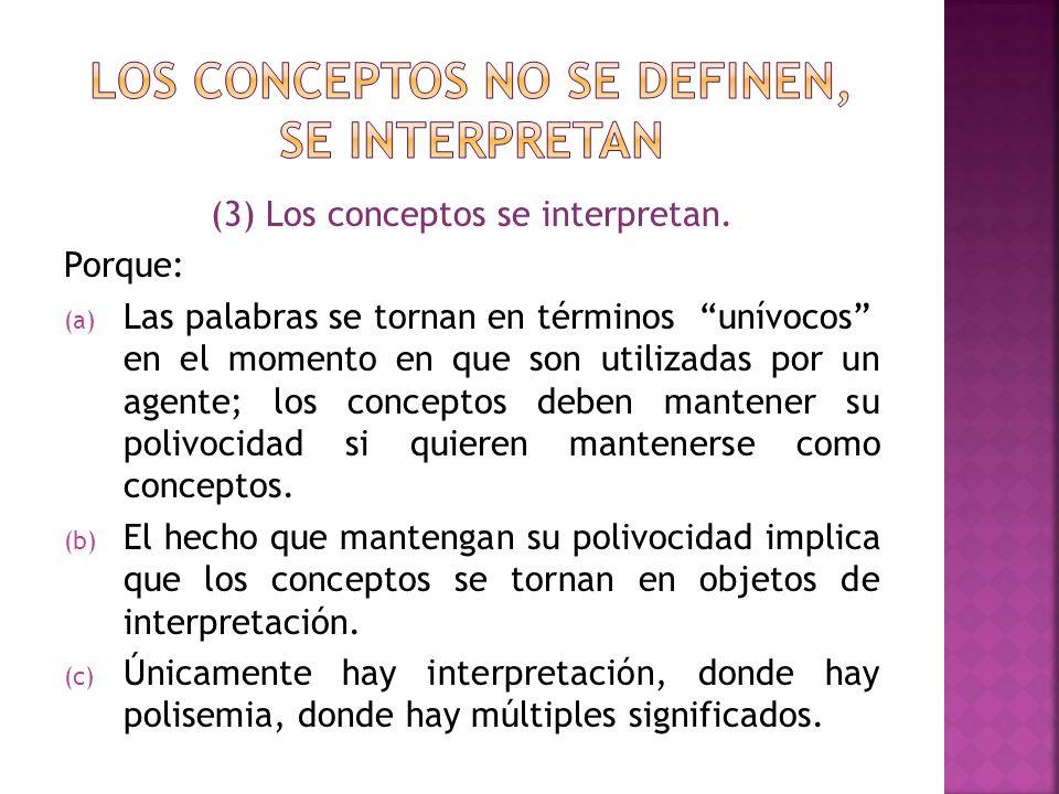 (3) Los conceptos se interpretan. Porque: (a) Las palabras se tornan en términos unívocos en el momento en que son utilizadas por un agente; los conce