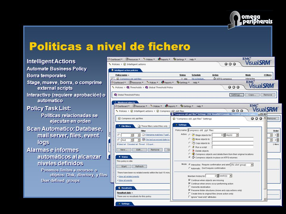 Politicas a nivel de fichero Intelligent Actions Automate Business Policy Borra temporales Stage, mueve, borra, o comprime external scripts Interactivo (requiere aprobación) o automatico Policy Task List: Politicas relacionadas se ejecutan en orden Scan Automatico: Database, mail server, files, event logs Alarmas e informes automáticos al alcanzar niveles definidos Ponemos limites a recursos o objetos: Disk, directory, y files User-defined groups