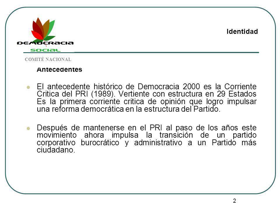 2 Antecedentes El antecedente histórico de Democracia 2000 es la Corriente Critica del PRI (1989). Vertiente con estructura en 29 Estados Es la primer