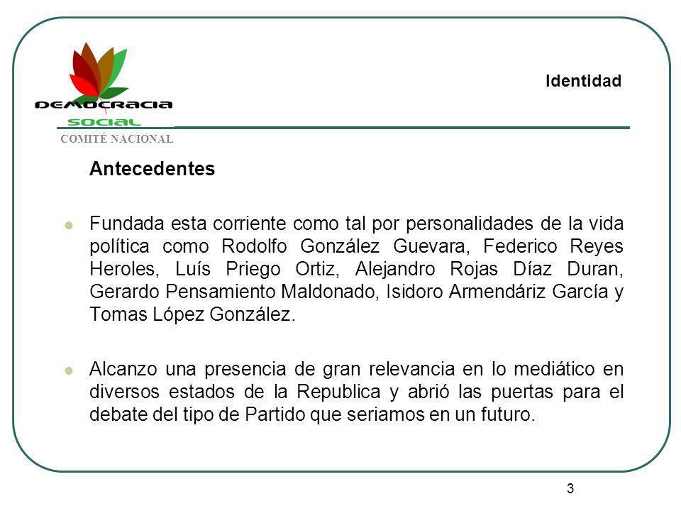 3 Antecedentes Fundada esta corriente como tal por personalidades de la vida política como Rodolfo González Guevara, Federico Reyes Heroles, Luís Prie