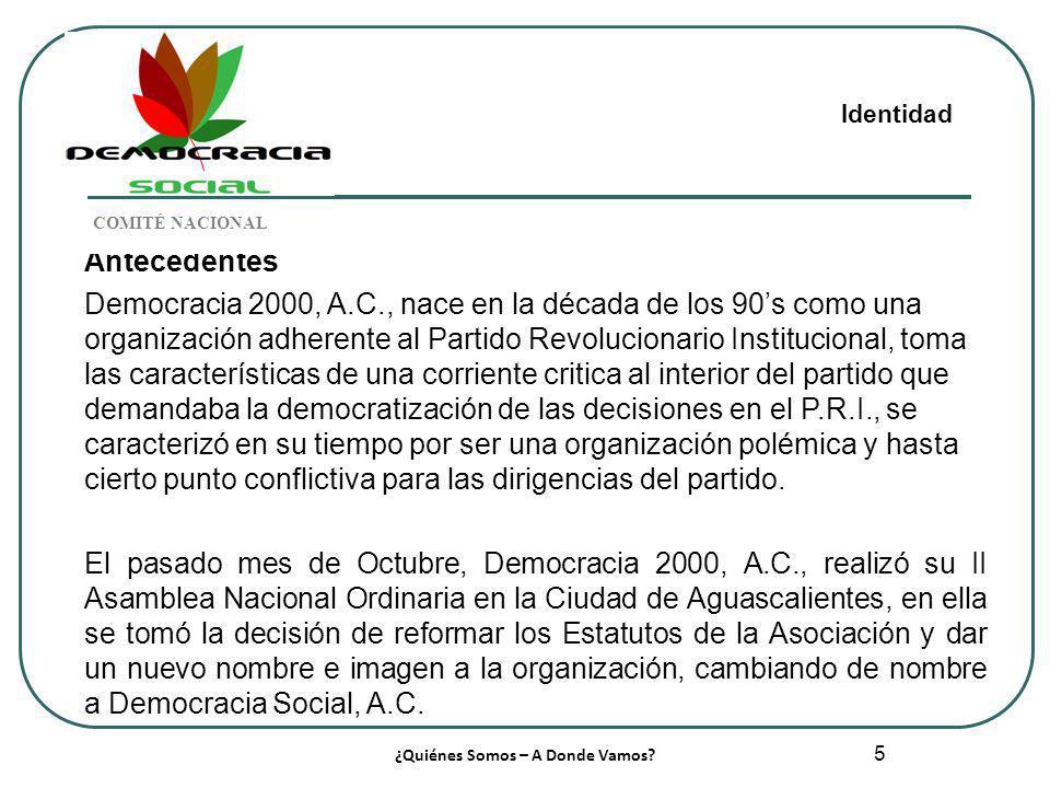 5 Antecedentes Democracia 2000, A.C., nace en la década de los 90s como una organización adherente al Partido Revolucionario Institucional, toma las c