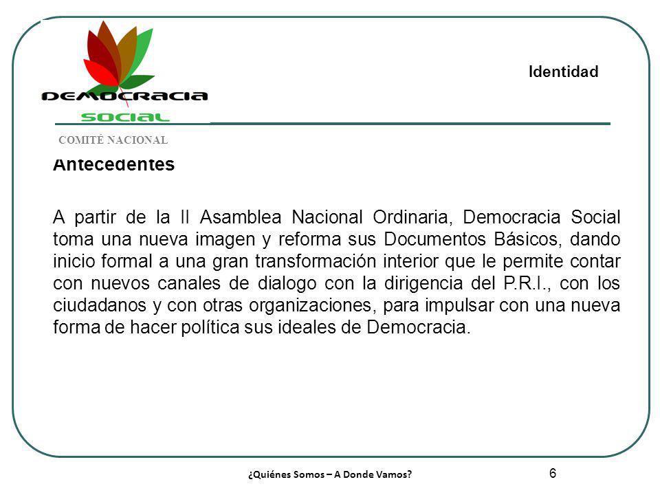 6 Antecedentes A partir de la II Asamblea Nacional Ordinaria, Democracia Social toma una nueva imagen y reforma sus Documentos Básicos, dando inicio f