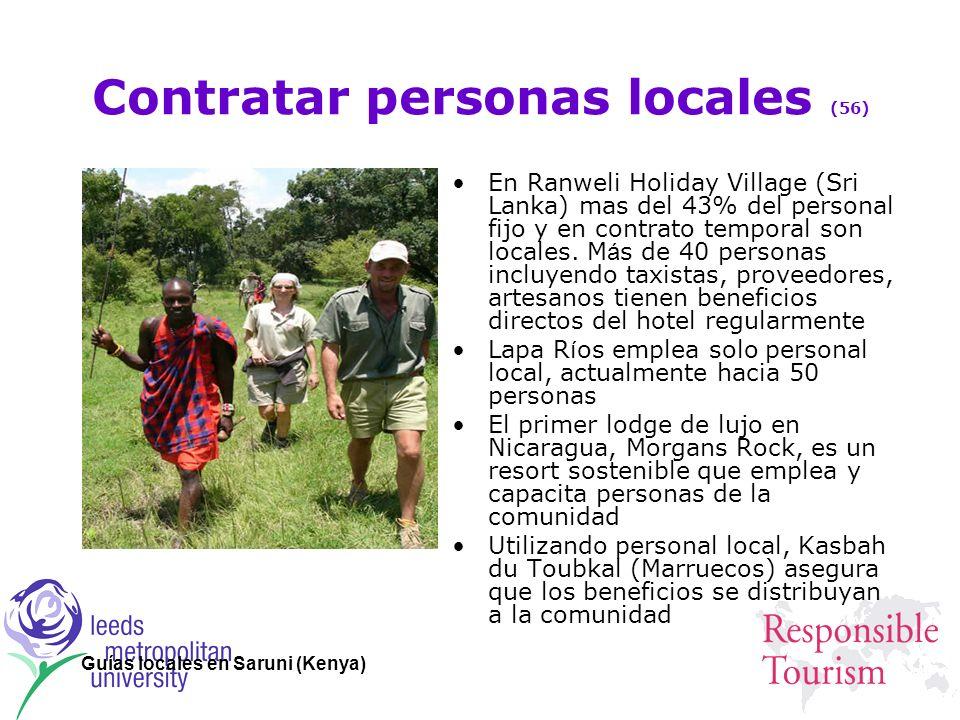 Contratar personas locales (56) En Ranweli Holiday Village (Sri Lanka) mas del 43% del personal fijo y en contrato temporal son locales. M á s de 40 p