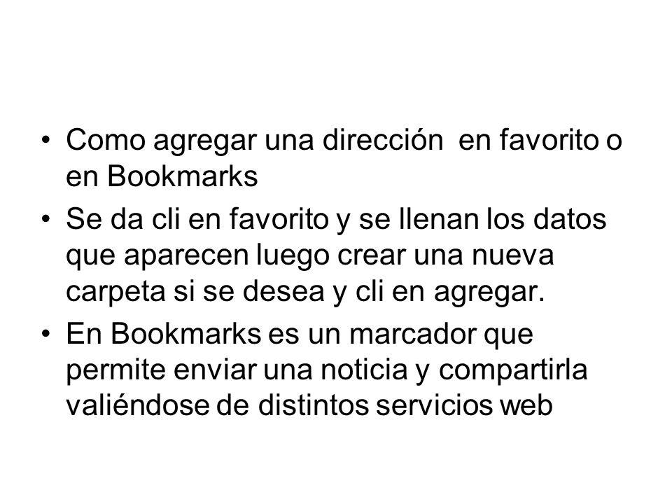 Como agregar una dirección en favorito o en Bookmarks Se da cli en favorito y se llenan los datos que aparecen luego crear una nueva carpeta si se desea y cli en agregar.