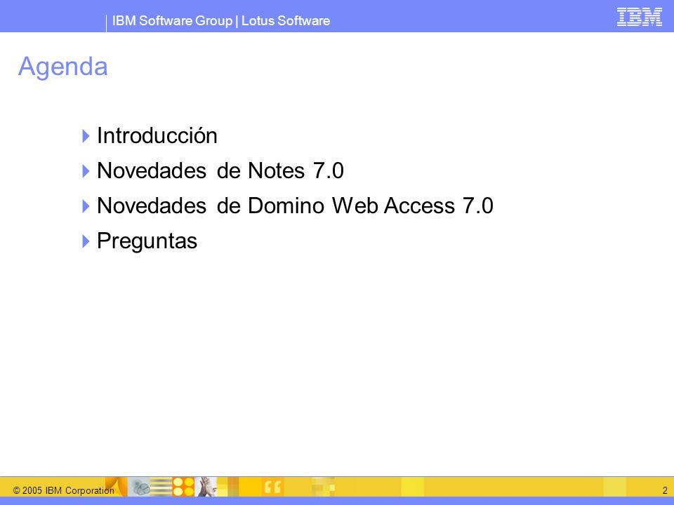IBM Software Group | Lotus Software © 2005 IBM Corporation 2 Agenda Introducción Novedades de Notes 7.0 Novedades de Domino Web Access 7.0 Preguntas