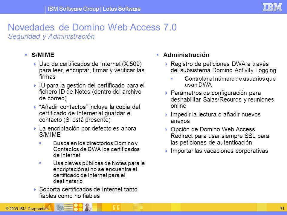 IBM Software Group | Lotus Software © 2005 IBM Corporation 31 Novedades de Domino Web Access 7.0 Seguridad y Administración S/MIME Uso de certificados