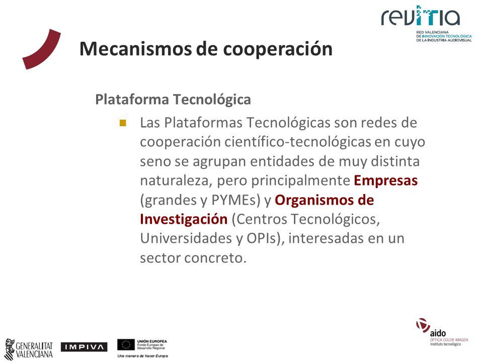 Plataforma Tecnológica Las Plataformas Tecnológicas son redes de cooperación científico-tecnológicas en cuyo seno se agrupan entidades de muy distinta