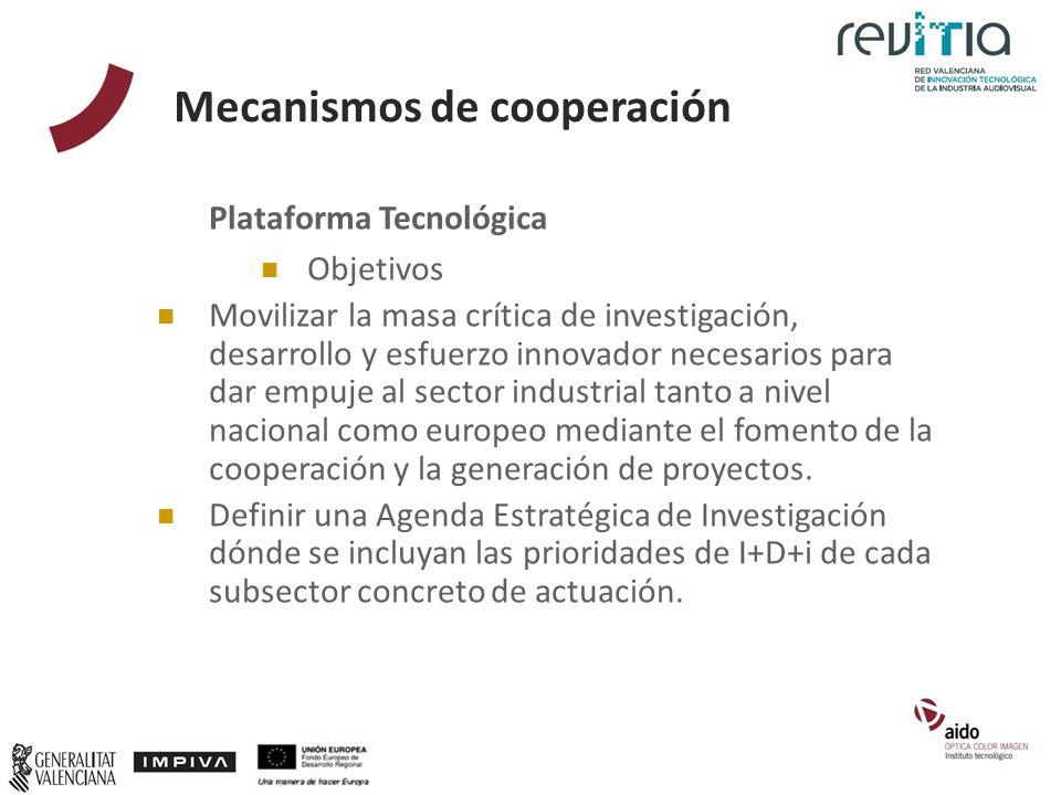 Mecanismos de cooperación Plataforma Tecnológica Objetivos Movilizar la masa crítica de investigación, desarrollo y esfuerzo innovador necesarios para