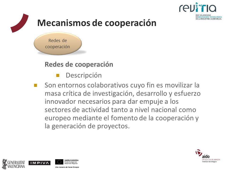 Redes de cooperación Descripción Son entornos colaborativos cuyo fin es movilizar la masa crítica de investigación, desarrollo y esfuerzo innovador ne