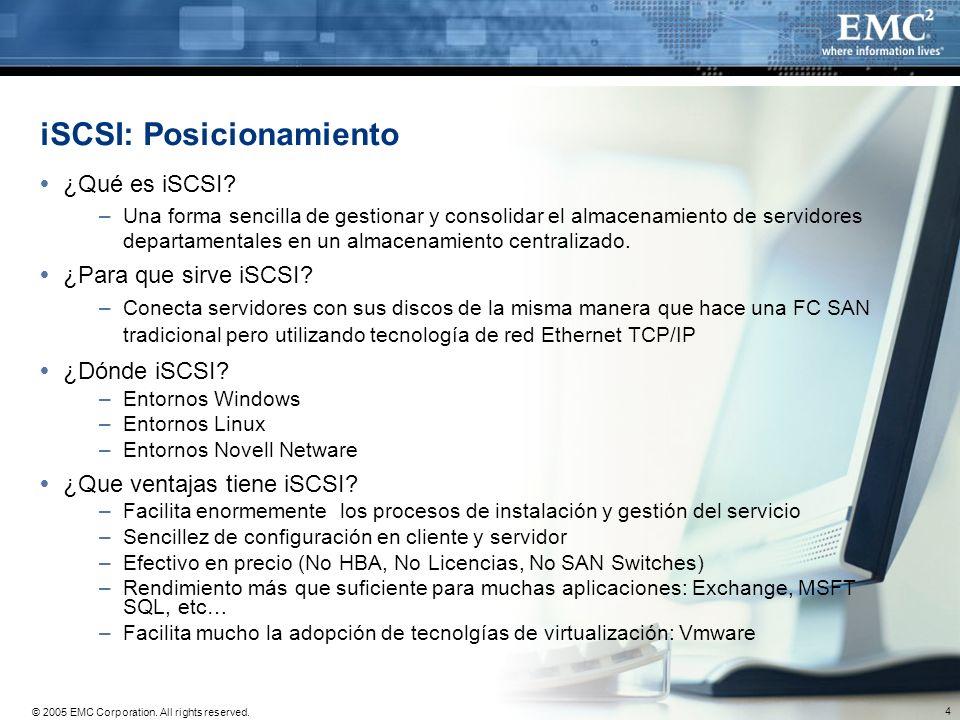 4 © 2005 EMC Corporation. All rights reserved. iSCSI: Posicionamiento ¿Qué es iSCSI? –Una forma sencilla de gestionar y consolidar el almacenamiento d