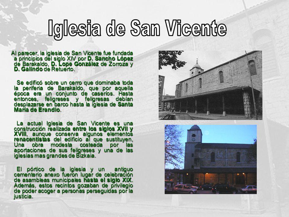 Al parecer, la iglesia de San Vicente fue fundada a principios del siglo XIV por D. Sancho López de Barakaldo, D. Lope González de Zorroza y D. Galind