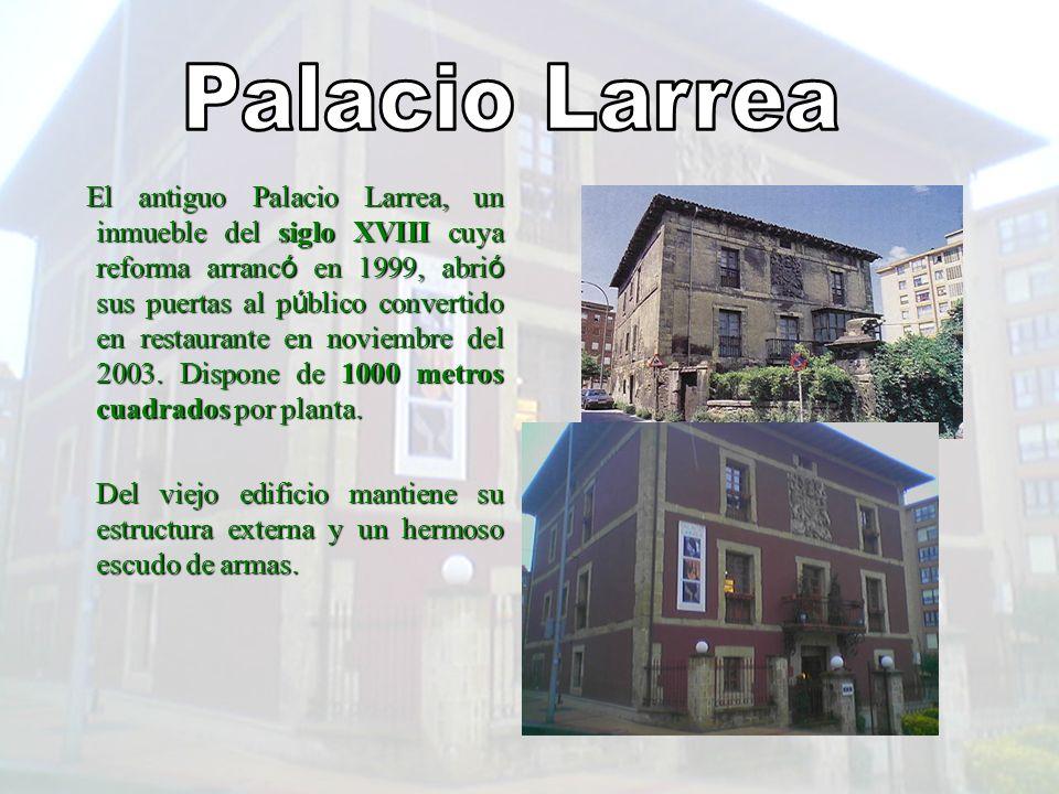 El antiguo Palacio Larrea, un inmueble del siglo XVIII cuya reforma arranc ó en 1999, abri ó sus puertas al p ú blico convertido en restaurante en nov