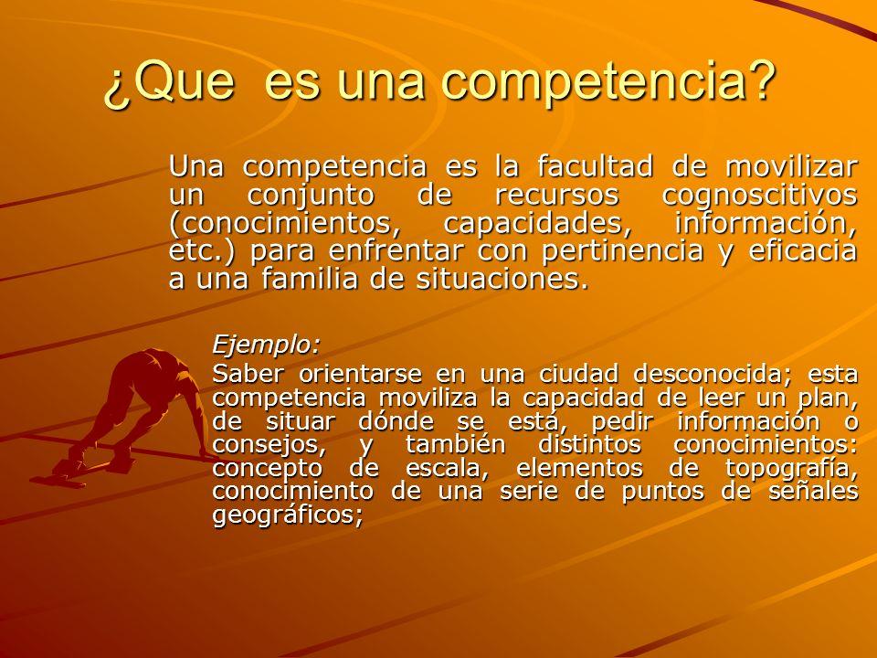 ¿Que es una competencia? Una competencia es la facultad de movilizar un conjunto de recursos cognoscitivos (conocimientos, capacidades, información, e