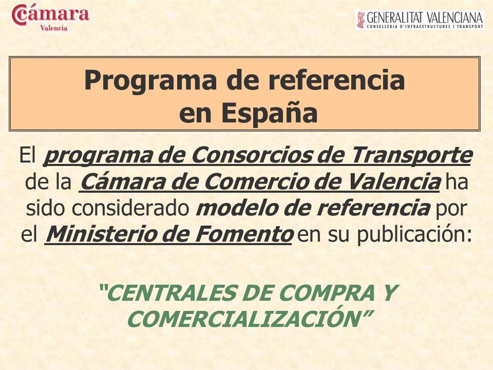 Programa de referencia en España El programa de Consorcios de Transporte de la Cámara de Comercio de Valencia ha sido considerado modelo de referencia por el Ministerio de Fomento en su publicación: CENTRALES DE COMPRA Y COMERCIALIZACIÓN