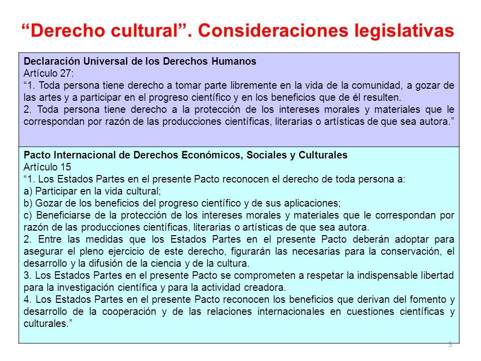 Derecho cultural. Consideraciones legislativas Declaración Universal de los Derechos Humanos Artículo 27: 1. Toda persona tiene derecho a tomar parte