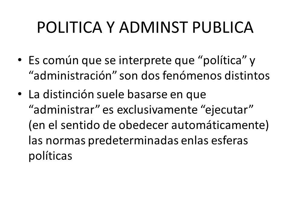POLITICA Y ADMINST PUBLICA Es común que se interprete que política y administración son dos fenómenos distintos La distinción suele basarse en que adm