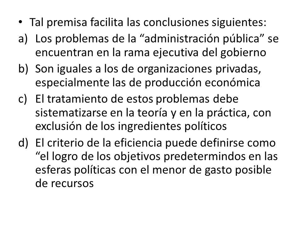 Tal premisa facilita las conclusiones siguientes: a)Los problemas de la administración pública se encuentran en la rama ejecutiva del gobierno b)Son i