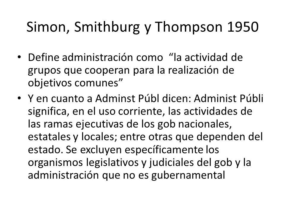 Simon, Smithburg y Thompson 1950 Define administración como la actividad de grupos que cooperan para la realización de objetivos comunes Y en cuanto a