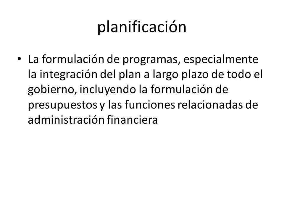 planificación La formulación de programas, especialmente la integración del plan a largo plazo de todo el gobierno, incluyendo la formulación de presu