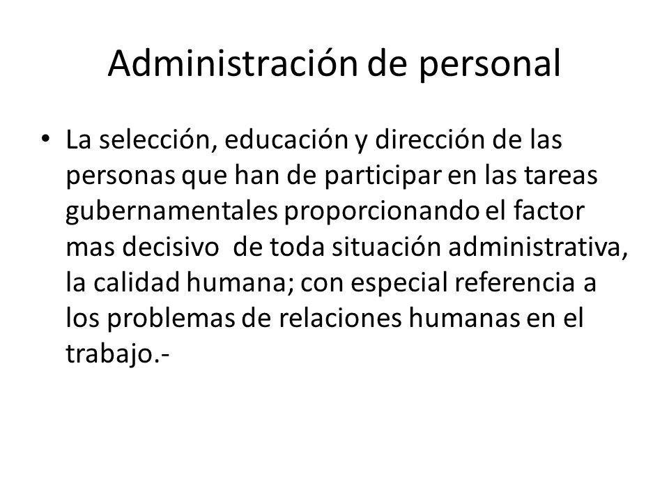 Administración de personal La selección, educación y dirección de las personas que han de participar en las tareas gubernamentales proporcionando el f