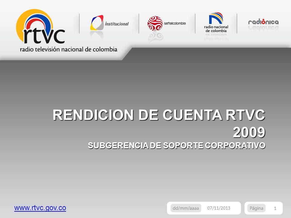 www.rtvc.gov.co RENDICION DE CUENTA RTVC 2009 SUBGERENCIA DE SOPORTE CORPORATIVO 07/11/2013 1