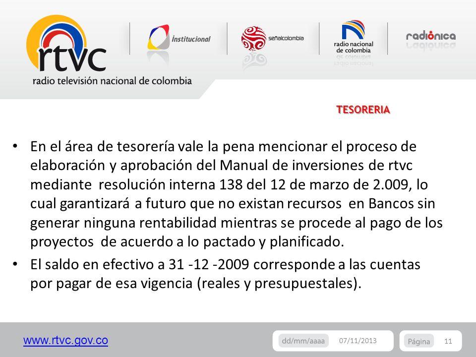 www.rtvc.gov.co 11 07/11/2013 TESORERIA En el área de tesorería vale la pena mencionar el proceso de elaboración y aprobación del Manual de inversione