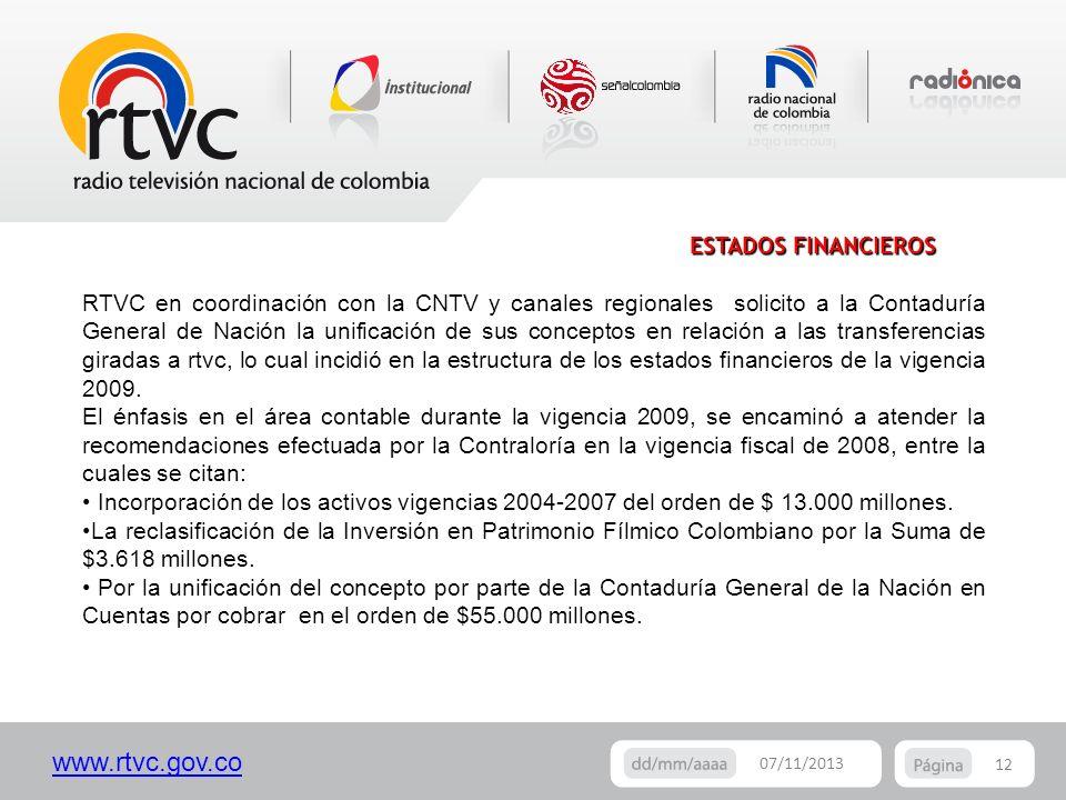 www.rtvc.gov.co 12 07/11/2013 ESTADOS FINANCIEROS RTVC en coordinación con la CNTV y canales regionales solicito a la Contaduría General de Nación la