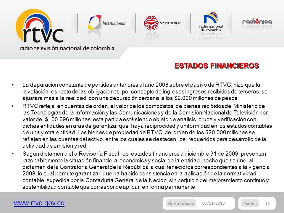 www.rtvc.gov.co 13 07/11/2013 ESTADOS FINANCIEROS La depuración constante de partidas anteriores al año 2008 sobre el pasivo de RTVC, hizo que la reve