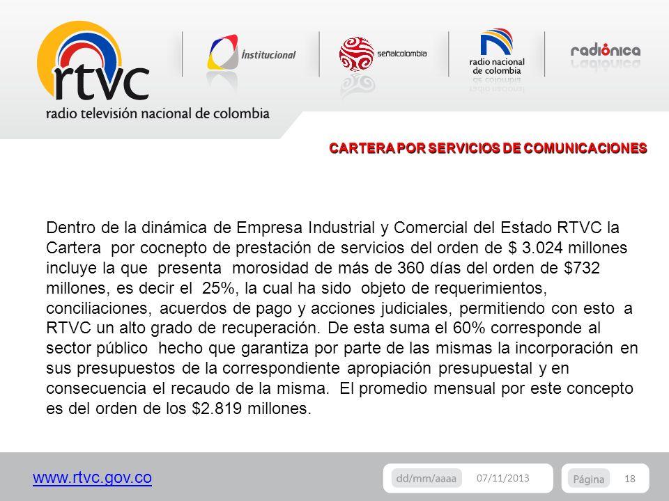 www.rtvc.gov.co CARTERA POR SERVICIOS DE COMUNICACIONES 18 07/11/2013 Dentro de la dinámica de Empresa Industrial y Comercial del Estado RTVC la Carte