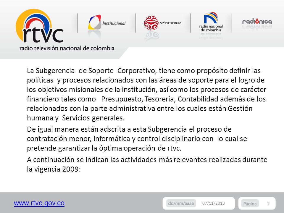 www.rtvc.gov.co La Subgerencia de Soporte Corporativo, tiene como propósito definir las políticas y procesos relacionados con las áreas de soporte par