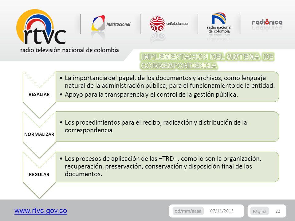 www.rtvc.gov.co 22 07/11/2013 RESALTAR La importancia del papel, de los documentos y archivos, como lenguaje natural de la administración pública, par