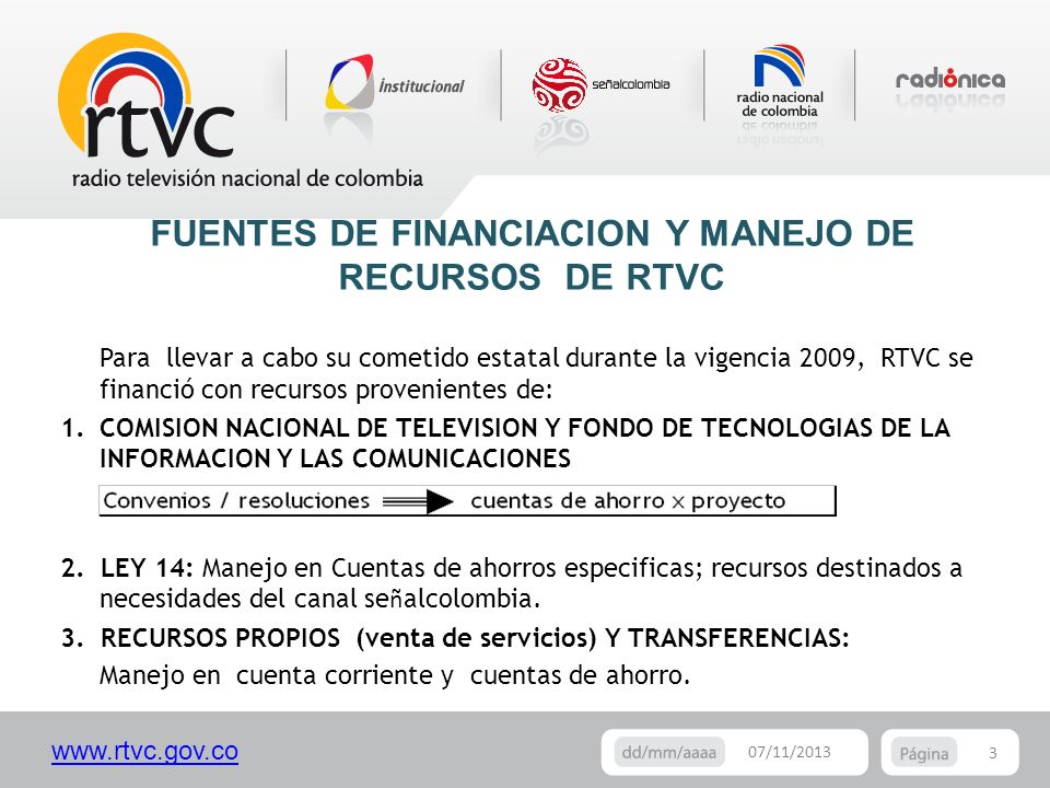 www.rtvc.gov.co Para llevar a cabo su cometido estatal durante la vigencia 2009, RTVC se financió con recursos provenientes de: 1.COMISION NACIONAL DE