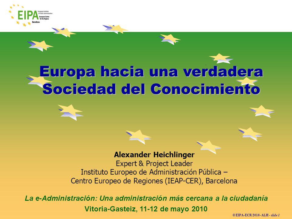 © EIPA-ECR 2010- ALH - slide 1 La e-Administración: Una administración más cercana a la ciudadanía Vitoria-Gasteiz, 11-12 de mayo 2010 Europa hacia un