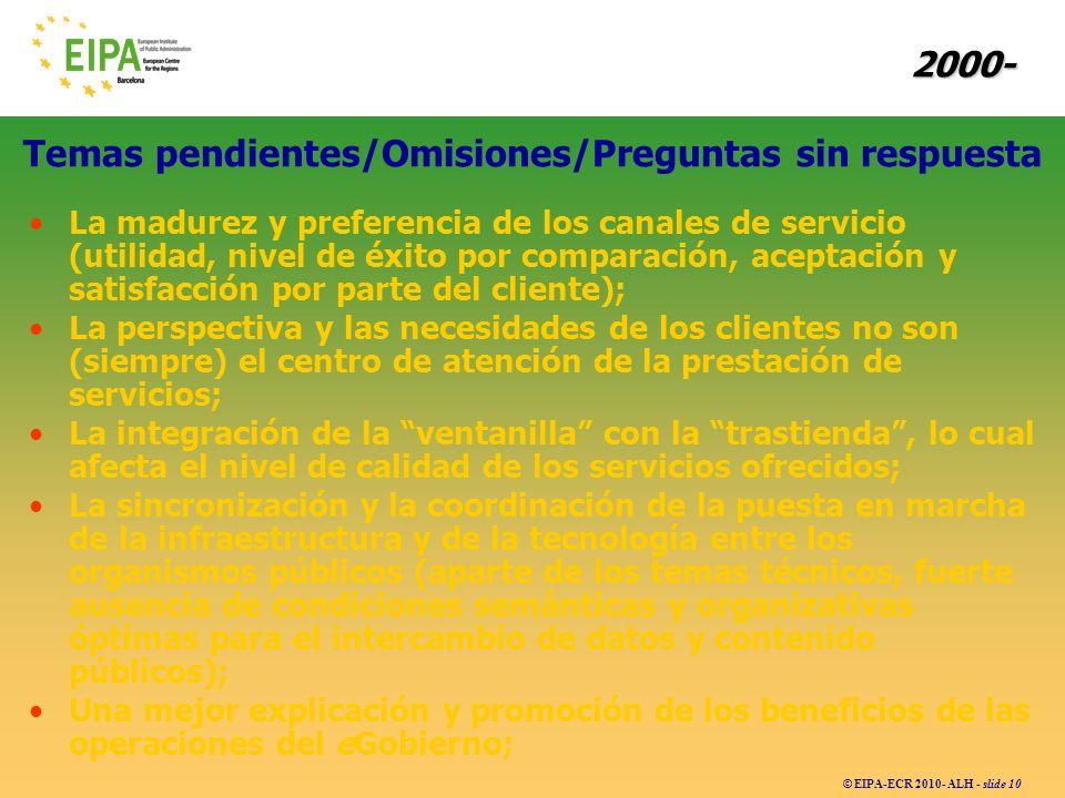 © EIPA-ECR 2010- ALH - slide 10 Temas pendientes/Omisiones/Preguntas sin respuesta La madurez y preferencia de los canales de servicio (utilidad, nive
